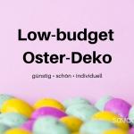Bunte Ostereier vor rosa Hintergrund mit Überschrift des Blogposts für low-budget Oster-Deko