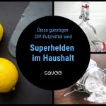 Titelbild des Blogposts für DIY-Putzmittel mit Fotos von Flaschen mit Essig, Glas mit Natron und Zitronen