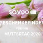 Savoo-Geschenkefinder Muttertag 2020